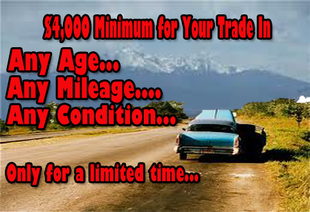 $4,000 Minimum for Your Trade - Regardless of Age, Mileage, or Condition!