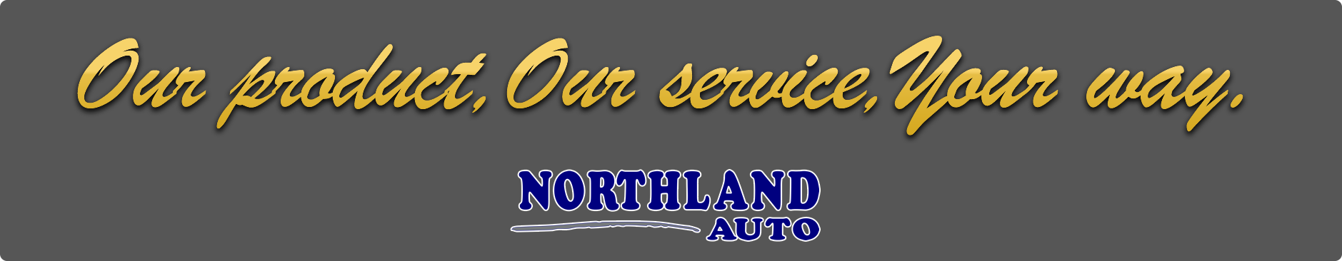 Our product, our service, your way slogan